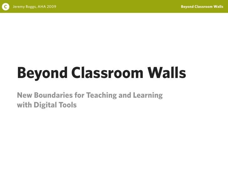 C   Jeremy Boggs, AHA 2009                       Beyond Classroom Walls           Beyond Classroom Walls       New Boundar...