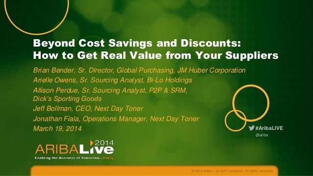 Beyond Cost Savings and Discounts: How to Get Real Value from Your Suppliers Brian Bender, Sr. Director, Global Purchasing...