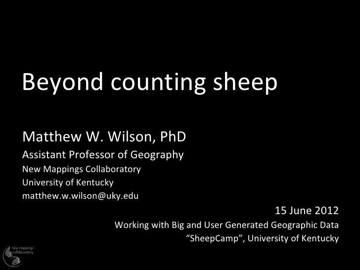 Beyond counting sheepMatthew W. Wilson, PhDAssistant Professor of GeographyNew Mappings CollaboratoryUniversity of Kentuck...