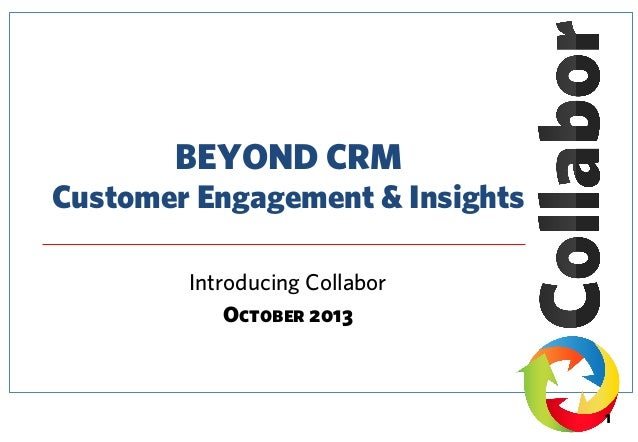 BEYOND CRM Customer Engagement & Insights Introducing Collabor October 2013  1