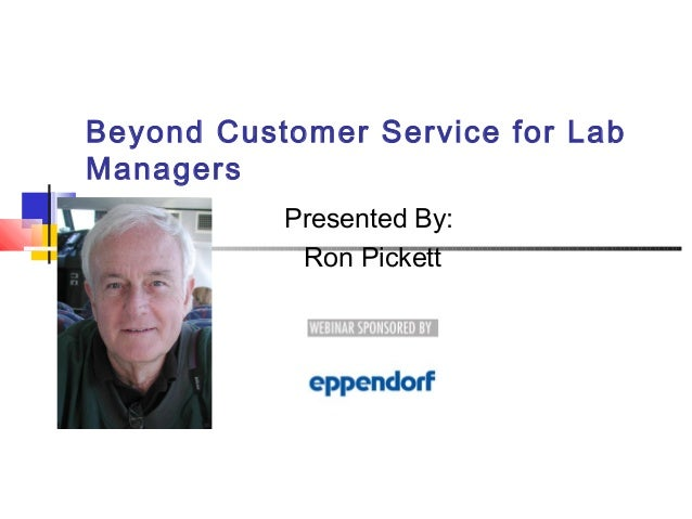 Beyond Customer Service for LabManagers           Presented By:            Ron Pickett