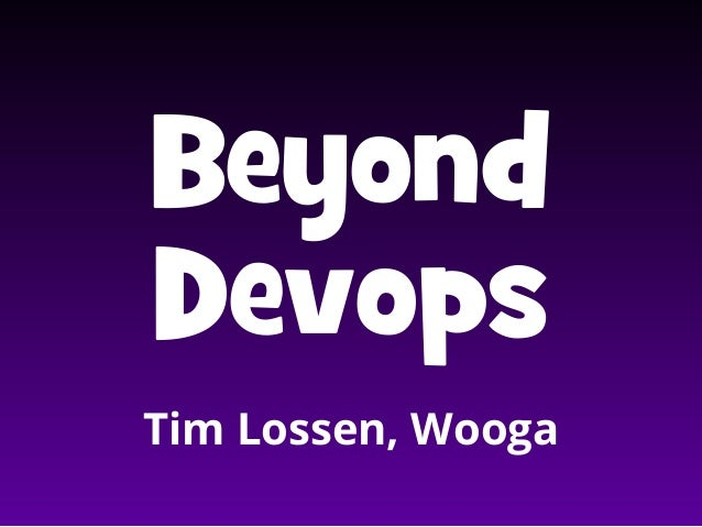 Beyond Devops Tim Lossen, Wooga