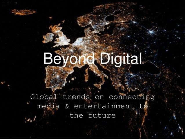 Beyond Digital Global trends on connecting media & entertainment to the future