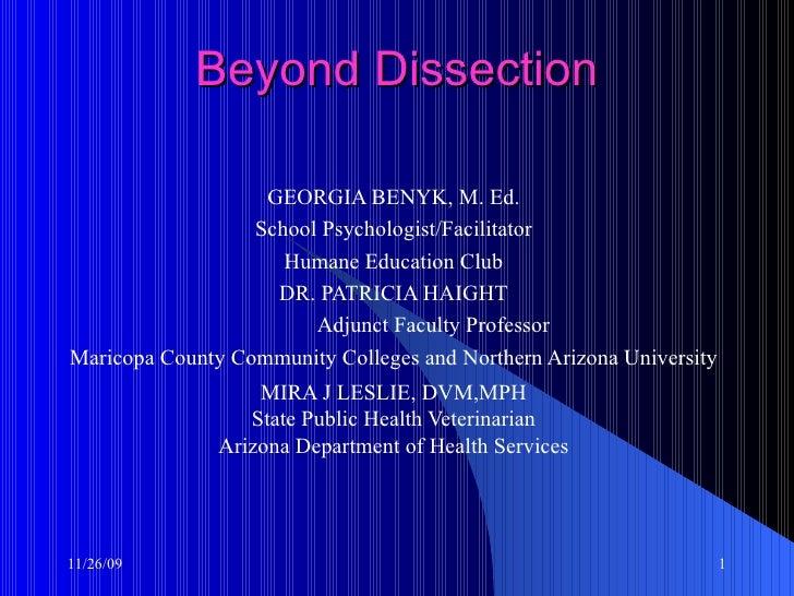 Beyond Dissection GEORGIA BENYK, M. Ed. School Psychologist/Facilitator Humane Education Club DR. PATRICIA HAIGHT Adjunct ...