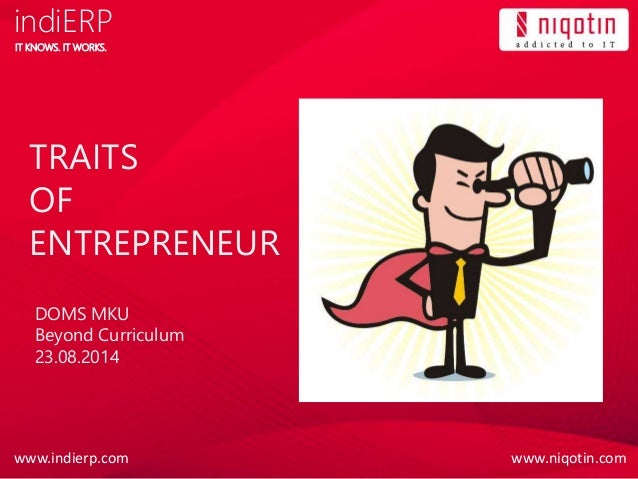 www.niqotin.comwww.indierp.com IT KNOWS. IT WORKS. indiERP TRAITS OF ENTREPRENEUR DOMS MKU Beyond Curriculum 23.08.2014