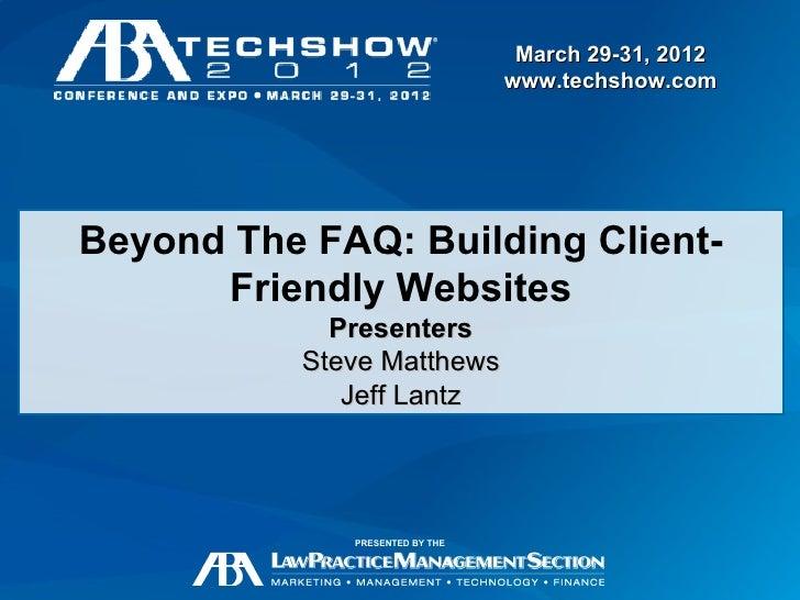March 29-31, 2012                                 www.techshow.comBeyond The FAQ: Building Client-      Friendly Websites ...