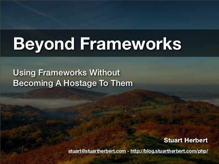 Beyond FrameworksUsing Frameworks WithoutBecoming A Hostage To Them                                                    Stu...
