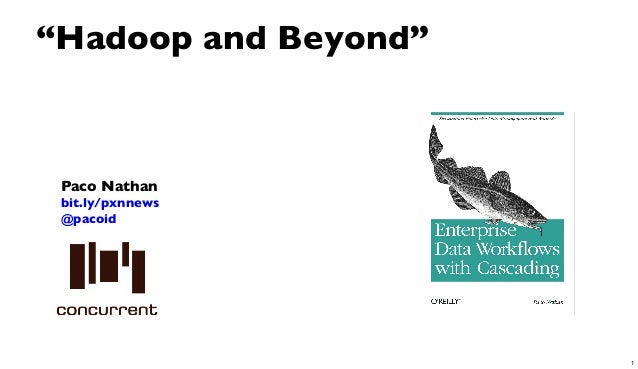 """Paco Nathanbit.ly/pxnnews@pacoid""""Hadoop and Beyond""""1"""