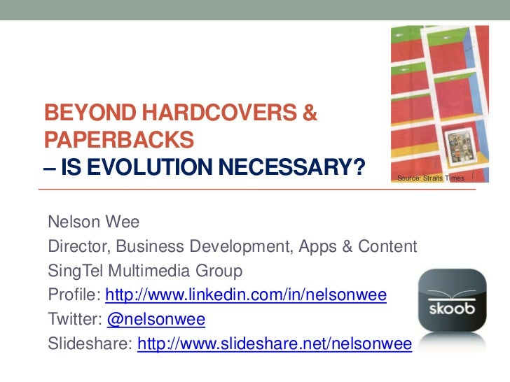 BEYOND HARDCOVERS &PAPERBACKS– IS EVOLUTION NECESSARY?                   Source: Straits TimesNelson WeeDirector, Business...