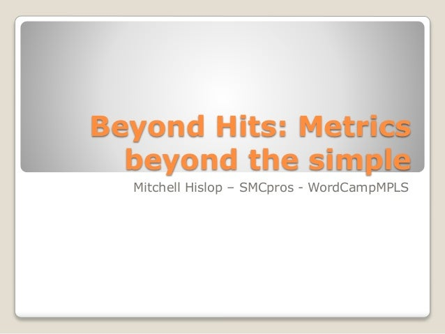 Beyond Hits: Metrics beyond the simple Mitchell Hislop – SMCpros - WordCampMPLS