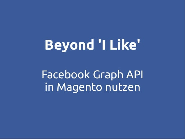 Beyond 'I Like'  Facebook Graph API  in Magento nutzen