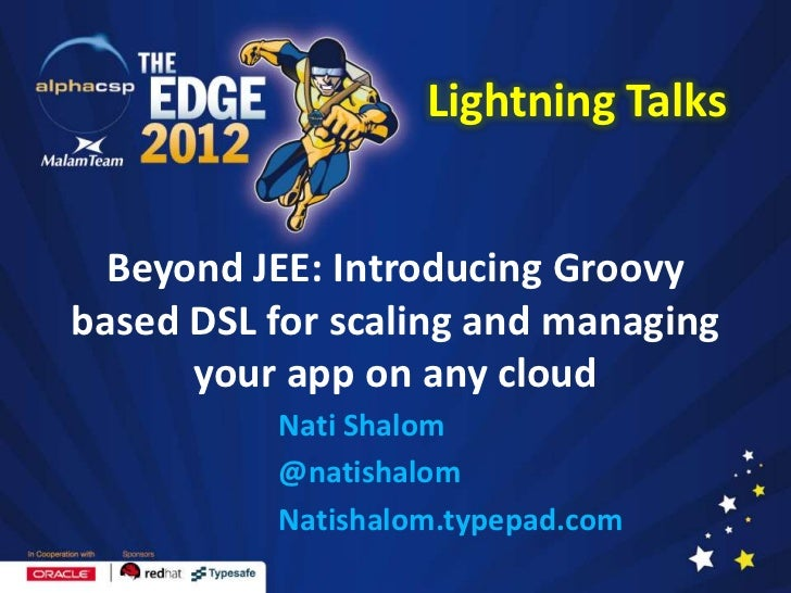 Lightning Talks  Beyond JEE: Introducing Groovybased DSL for scaling and managing      your app on any cloud          Nati...