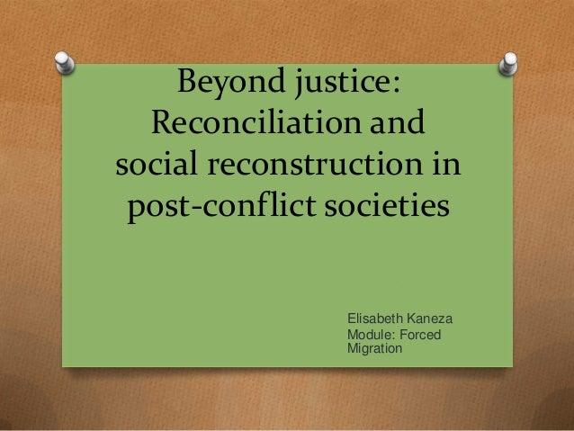 Beyond justice:  Reconciliation andsocial reconstruction in post-conflict societies                Elisabeth Kaneza       ...