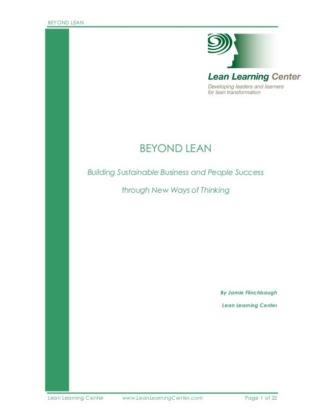 BEYOND LEAN Lean Learning Center www.LeanLearningCenter.com Page 1 of 22 BEYOND LEAN Building Sustainable Business and Peo...