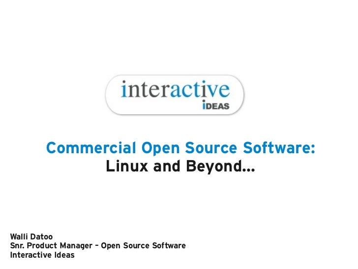 Commercial Open Source Software:             Linux and Beyond...Walli DatooSnr. Product Manager – Open Source SoftwareInte...