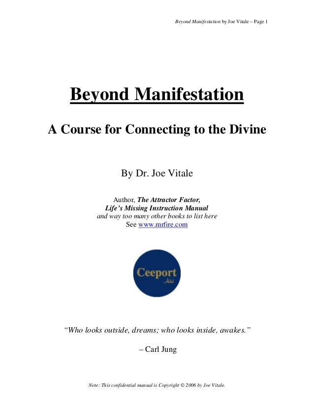 Beyond Manifestation by Joe Vitale – Page 1  Beyond Manifestation A Course for Connecting to the Divine By Dr. Joe Vitale ...