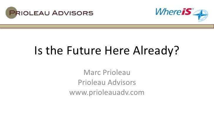 Is the Future Here Already?        Marc Prioleau       Prioleau Advisors      www.prioleauadv.com