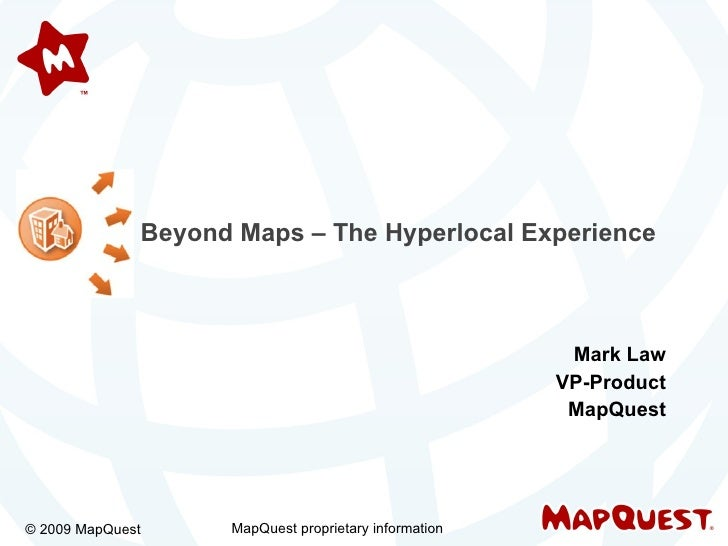 Beyond Maps – The Hyperlocal Experience                                                            Mark Law               ...