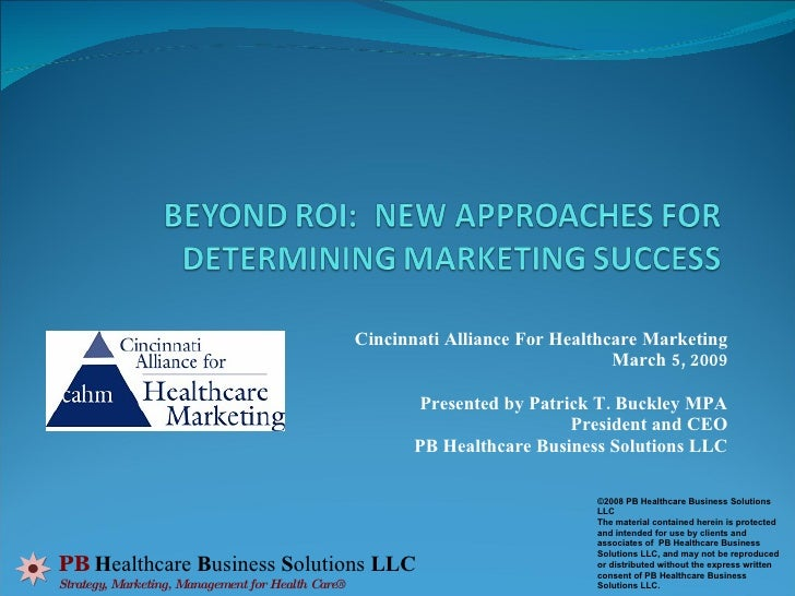 Cincinnati Alliance For Healthcare Marketing March 5, 2009 Presented by Patrick T. Buckley MPA President and CEO PB Health...