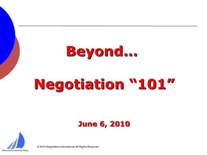 "Beyond…  Negotiation ""101"" June 6, 2010"