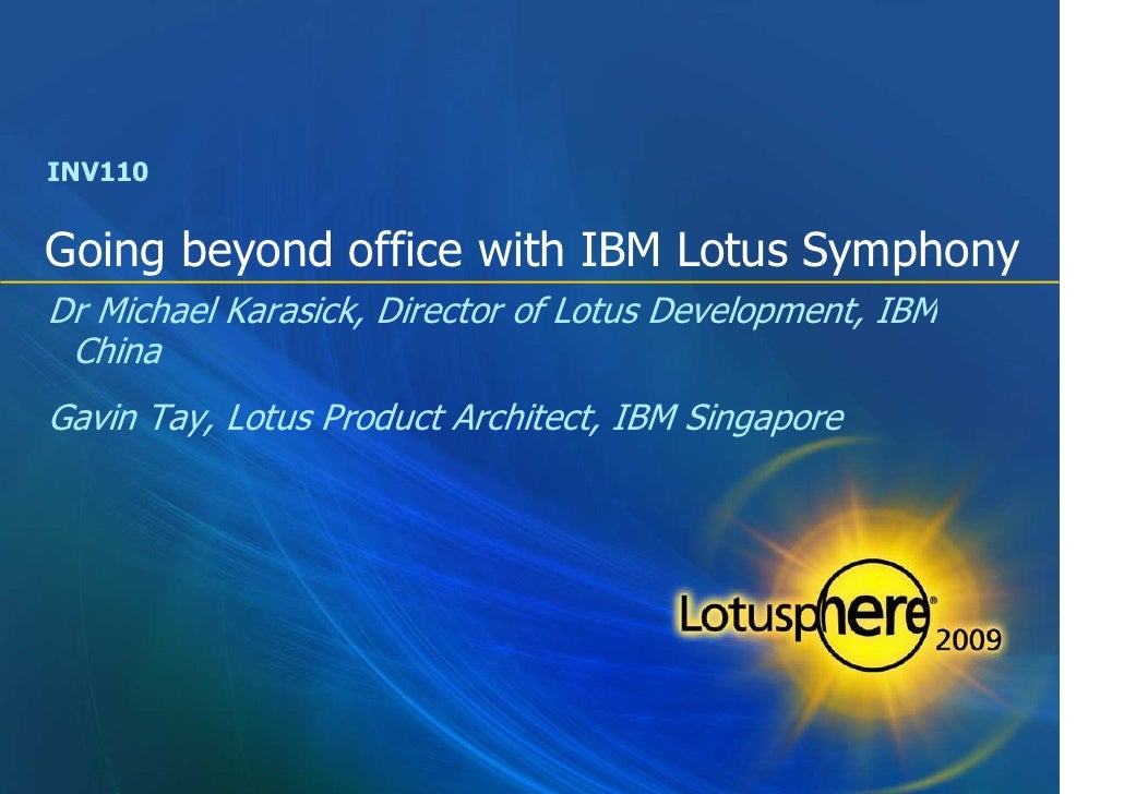 INV110   Going beyond office with IBM Lotus Symphony Dr Michael Karasick, Director of Lotus Development, IBM  China Gavin ...