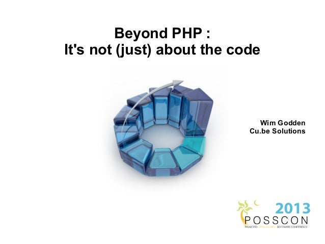 Beyond PHP :Its not (just) about the code                              Wim Godden                            Cu.be Solutions