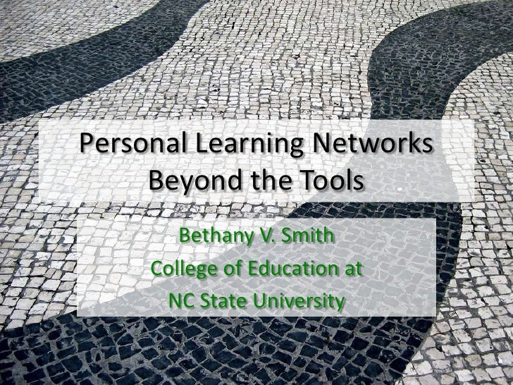 Personal Learning NetworksBeyond the Tools<br />Bethany V. Smith<br />College of Education at<br />NC State University<br />