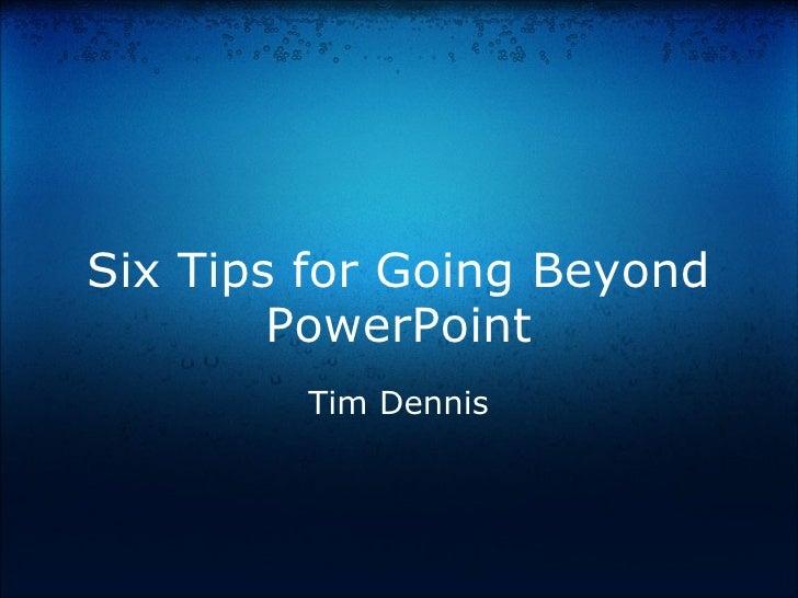 Beyond PowerPoint Tim Dennis Slides: http://goo.gl/m7fV