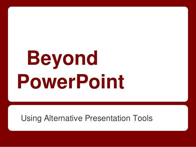 Beyond PowerPoint Using Alternative Presentation Tools
