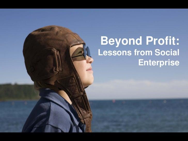 Beyond Profit:Lessons from Social         Enterprise