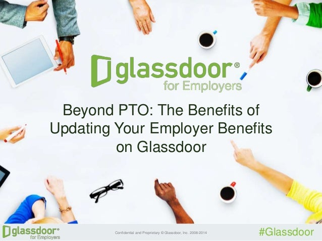 Confidential and Proprietary © Glassdoor, Inc. 2008-2014 #Glassdoor Beyond PTO: The Benefits of Updating Your Employer Ben...