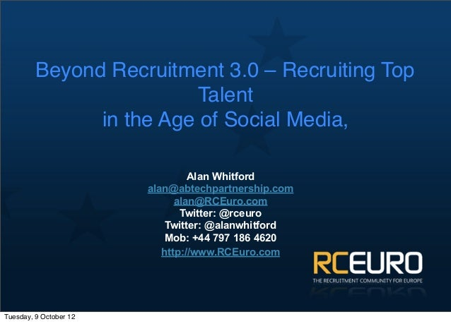Beyond Recruitment 3.0 – Recruiting Top                         Talent               in the Age of Social Media,          ...