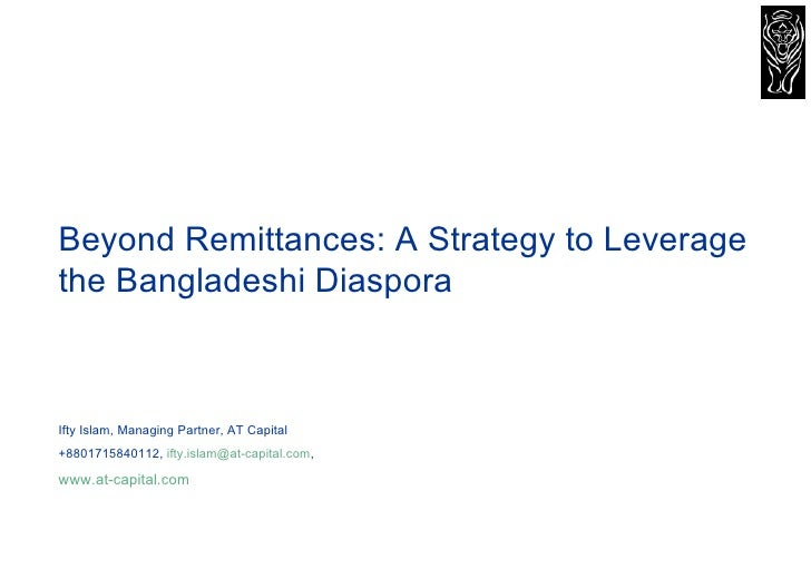 Beyond Remittances: A Strategy to Leverage the Bangladeshi Diaspora Ifty Islam, Managing Partner, AT Capital +880171584011...