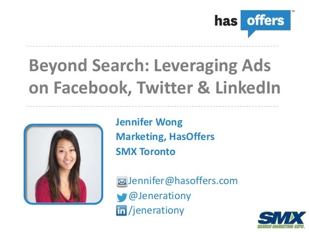 Beyond Search: Leveraging Adson Facebook, Twitter & LinkedIn          Jennifer Wong          Marketing, HasOffers         ...