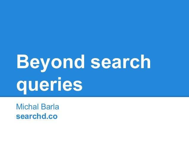 Beyond search queries Michal Barla searchd.co