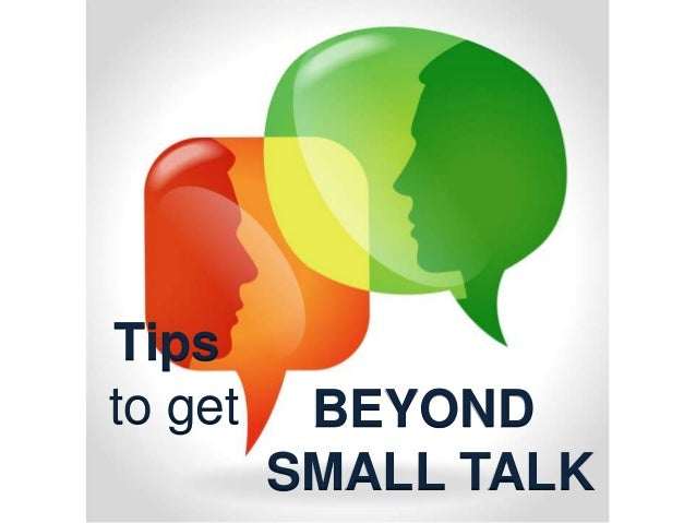 "Tips To Get ""Beyond Small Talk"""