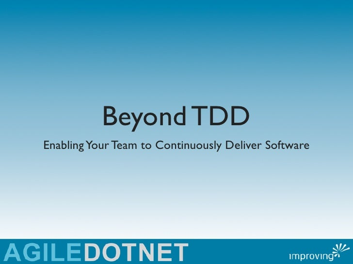 Beyond TDDEnabling Your Team to Continuously Deliver Software