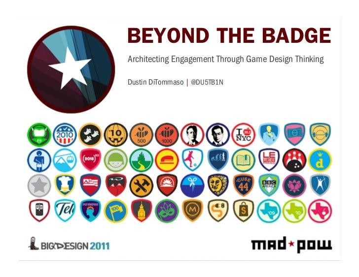 BEYOND THE BADGEArchitecting Engagement Through Game Design ThinkingDustin DiTommaso | @DU5TB1N