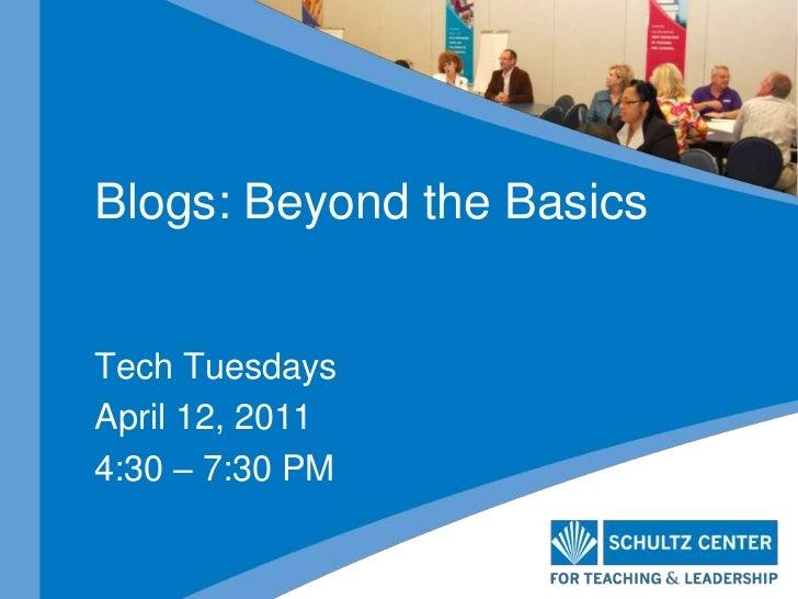 Blogs: Beyond the Basics<br />Tech Tuesdays<br />April 12, 2011<br />4:30 – 7:30 PM<br />