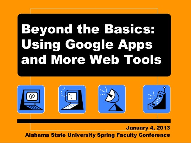 Beyond the Basics:Using Google Appsand More Web Tools                                   January 4, 2013Alabama State Unive...