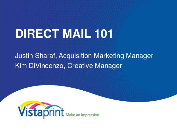 DIRECT MAIL 101Justin Sharaf, Acquisition Marketing ManagerKim DiVincenzo, Creative Manager