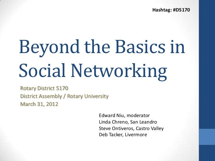 Hashtag: #D5170Beyond the Basics inSocial NetworkingRotary District 5170District Assembly / Rotary UniversityMarch 31, 201...