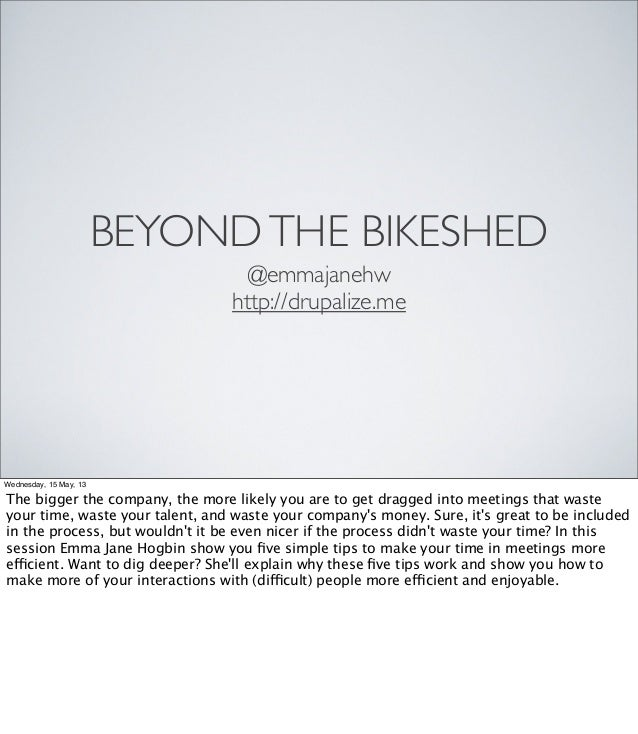 BEYONDTHE BIKESHED@emmajanehwhttp://drupalize.meWednesday, 15 May, 13The bigger the company, the more likely you are to ge...