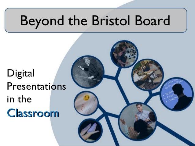 Beyond the Bristol Board Digital Presentations in the ClassroomClassroom
