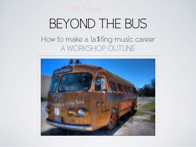Beyond The Bus: How to make a la$ting career in music