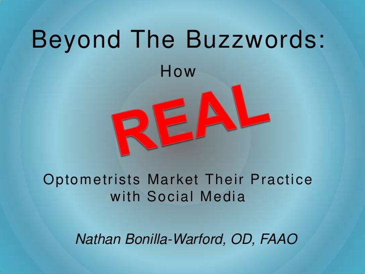 Beyond The Buzzwords:               HowOptometrists Market Their Practice       with Social Media   Nathan Bonilla-Warford...