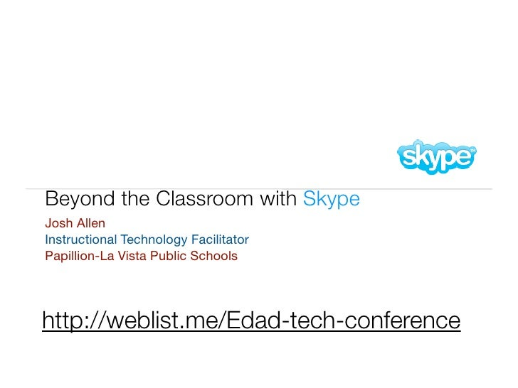 Beyond the Classroom with Skype Josh Allen Instructional Technology Facilitator Papillion-La Vista Public Schools     http...