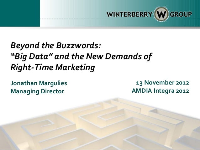 """Beyond the Buzzwords:""""Big Data"""" and the New Demands ofRight-Time MarketingJonathan Margulies           13 November 2012Man..."""