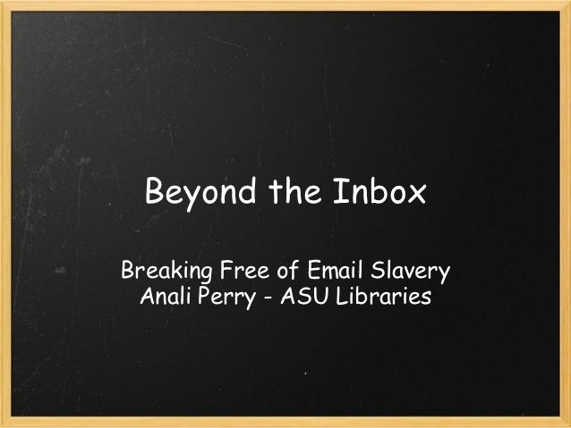 Beyond the InboxBreaking Free of Email Slavery Anali Perry - ASU Libraries