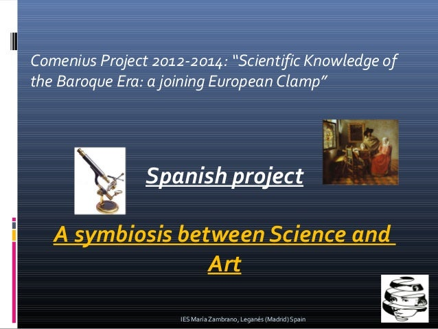 "Comenius Project 2012-2014: ""Scientific Knowledge of the Baroque Era: a joining European Clamp""  Spanish project A symbios..."